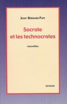 Socrate et les technocrates-Nouvelles. Editinter éditions.